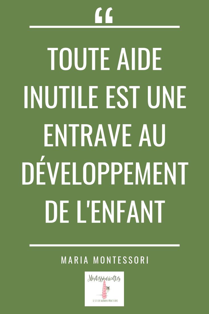 Citation de Maria Montessori : Toute aide inutile est une entrave au développement de l'enfant