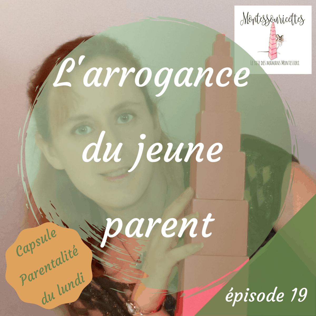 L'arrogance du jeune parent - podcast épisode 19